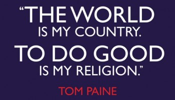 """The world is my country, and to do good is my religion"""